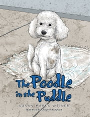 The Poodle in the Puddle ebook by Susan Marks Weiner