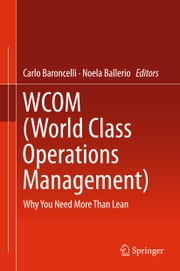 WCOM (World Class Operations Management) - Why You Need More Than Lean ebook by Carlo Baroncelli,Noela Ballerio