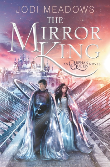 The Mirror King ebook by Jodi Meadows