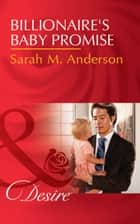 Billionaire's Baby Promise (Mills & Boon Desire) (Billionaires and Babies, Book 81) ebook by Sarah M. Anderson