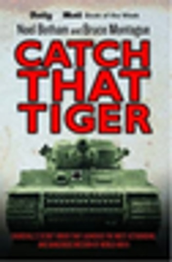 Catch That Tiger - Churchill's Secret Order That Launched The Most Astounding and Dangerous Mission of World War II ebook by Noel Botham