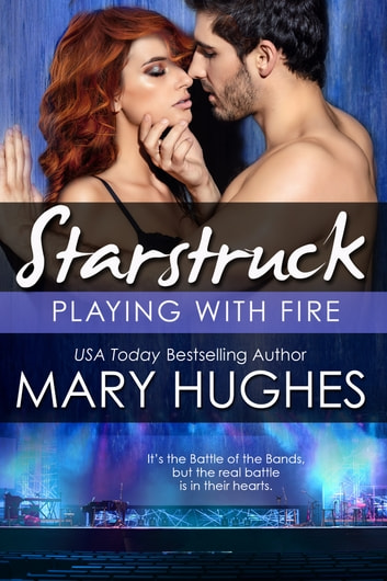 Playing With Fire: The Battle of the Bands (A Starstruck Novella) ebook by Mary Hughes