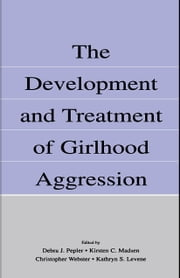The Development and Treatment of Girlhood Aggression ebook by Pepler, Debra J.