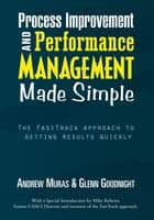 Process Improvement & Performance Management Made Simple ebook by Andrew Muras & Glenn Goodnight