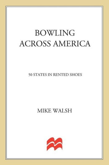 Bowling Across America - 50 States in Rented Shoes ebook by Mike Walsh