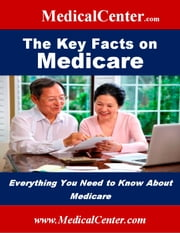 The Key Facts on Medicare - Everything You Need to Know About Medicare ebook by Patrick W. Nee