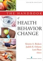 The Handbook of Health Behavior Change, 4th Edition ebook by Kristin A. Riekert, PhD, Judith K. Ockene,...