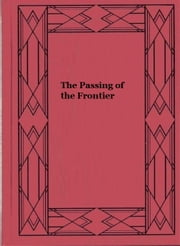 The Passing of the Frontier ebook by Emerson Hough