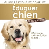 Éduquer son chien en 220 questions ebook by Oliver Andy