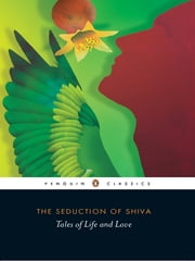 The Seduction of Shiva - Tales of Life and Love ebook by A N D Haksar