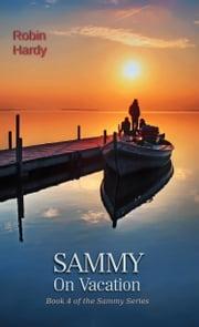 Sammy: On Vacation - Book 4 in the Sammy Series ebook by Robin Hardy