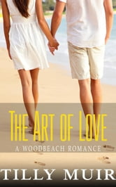 The Art of Love - A Woodbeach Romance, #2 ebook by Tilly Muir