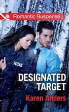 Designated Target (Mills & Boon Romantic Suspense) (To Protect and Serve, Book 2) ekitaplar by Karen Anders
