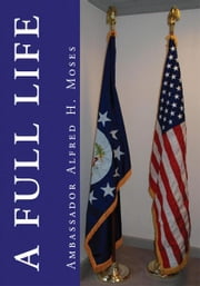 A Full Life ebook by Ambassador Alfred H. Moses