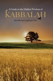 A Guide to the Hidden Wisdom of Kabbalah ebook by Rav Michael Laitman