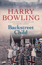 Backstreet Child - War brings fresh difficulties to the East End (Tanner Trilogy Book 3) ebook by Harry Bowling