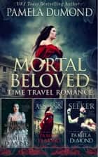 Mortal Beloved Time Travel Romance Box Set - Books 1 - 3 ebook by Pamela DuMond