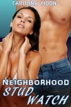 The Neighborhood Stud Watch (MF Cougars Erotica) ebook by Carolina Moon