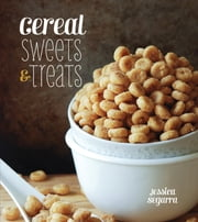 Cereal Sweets & Treats ebook by Jessica Segarra