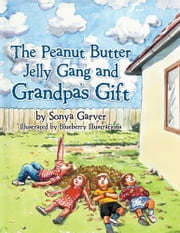 The Peanut Butter Jelly Gang and Grandpa's Gift ebook by Sonya Garver