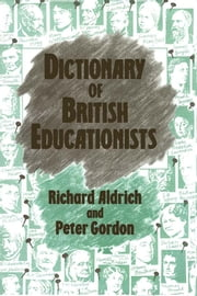 Dictionary of British Educationists ebook by Richard Aldrich,Peter Gordon