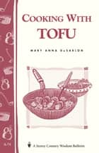Cooking with Tofu - Storey Country Wisdom Bulletin A-74 ebook by Mary Anna Dusablon