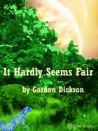 It Hardly Seems Fair ebook by Gordon R Dickson