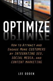 Optimize - How to Attract and Engage More Customers by Integrating SEO, Social Media, and Content Marketing ebook by Lee Odden