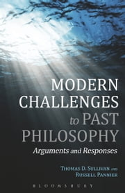 Modern Challenges to Past Philosophy - Arguments and Responses ebook by Professor Thomas D. Sullivan,Professor Russell Pannier