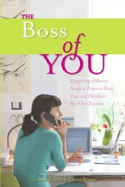 The Boss of You - Everything A Woman Needs to Know to Start, Run, and Maintain Her Own Business ebook by Emira Mears,Lauren Bacon
