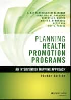 Planning Health Promotion Programs - An Intervention Mapping Approach ebook by L. Kay Bartholomew Eldredge, Christine M. Markham, Robert A. C. Ruiter,...