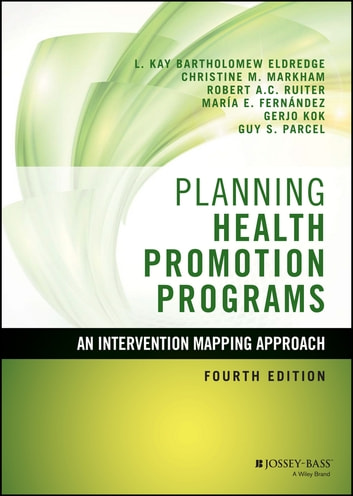 Planning Health Promotion Programs - An Intervention Mapping Approach ebook by L. Kay Bartholomew Eldredge,Christine M. Markham,Robert A. C. Ruiter,Maria E. Fernández,Gerjo Kok,Guy S. Parcel