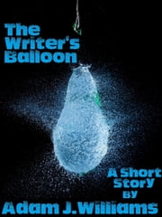 The Writer's Balloon - A Short Story ebook by Adam Williams