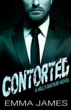 Contorted - HELL'S BASTARD, #3 ebook by EMMA JAMES