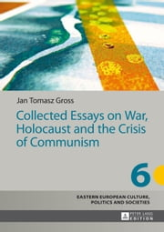 Collected Essays on War, Holocaust and the Crisis of Communism ebook by Jan Tomasz Gross