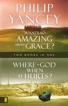 Where Is God When it Hurts/What's So Amazing About Grace? ebook by Philip Yancey