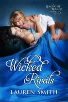 Wicked Rivals - The League of Rogues, #4 ebook by Lauren Smith