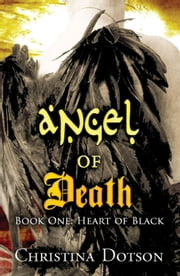 Angel of Death - Book One: Heart of Black ebook by Christina Dotson