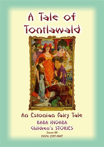 A TALE OF TONTLAWALD - An Estonian Fairy Tale - Baba Indaba Children's Stories - Issue 88 ebook by Anon E Mouse