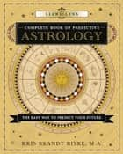 Llewellyn's Complete Book of Predictive Astrology: The Easy Way to Predict Your Future - The Easy Way to Predict Your Future ebook by Kris Brandt Riske