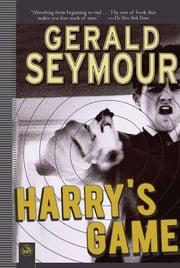 Harry's Game: A Thriller ebook by Gerald Seymour