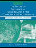 The Future of Excellence in Public Relations and Communication Management ebook by Elizabeth L. Toth