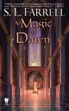 A Magic of Dawn - A Novel of the Nessantico Cycle ebook by S. L. Farrell