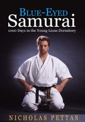 Blue Eyed Samurai: 1000 days in the Young Lions Dormitory ebook by Nicholas Pettas