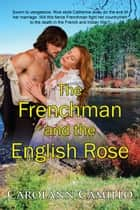 The Frenchman and the English Rose eBook by Carolann Camillo