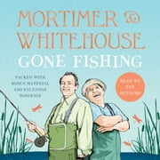 Mortimer & Whitehouse: Gone Fishing - Life, Death and the Thrill of the Catch audiobook by Bob Mortimer, Paul Whitehouse
