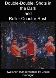 Double-Double: Shots in the Dark/Rollercoaster Rush ebook by Chase Branagan