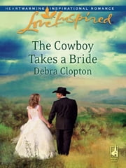 The Cowboy Takes a Bride ebook by Debra Clopton