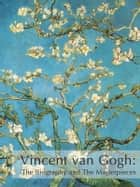 Vincent van Gogh: biography and masterpieces ebook by V. Kuvatova