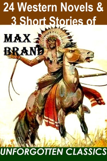 24 WESTERN NOVELS & 3 SHORT STORIES OF MAX BRAND ebook by Max Brand